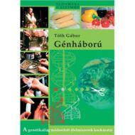 Tóth Gábor: Génháború - A genetikailag módosított élelmiszerek kockázatai