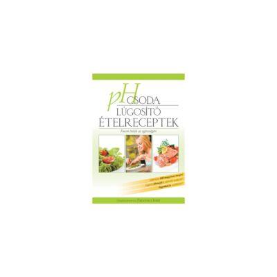 Zsigovics Judit: pH csoda  Lúgosító ételreceptek