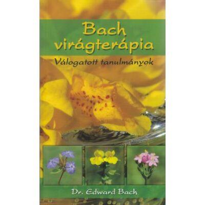 Dr. Edward Bach: Bach virágterápia  Válogatott tanulmányok
